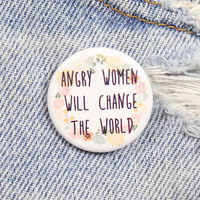 Angry Women Will Change The World 1.25 Inch Pin Back Button Badge