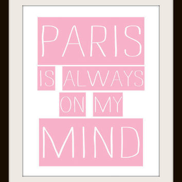 Paris is always on my mind  Typography Art Print  by MursBlanc