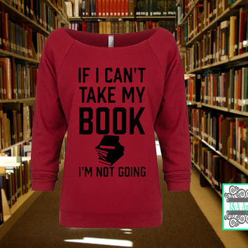 If I Can't Take My Book I'm Not Going - Raw Edge 3/4-Sleeve Raglan