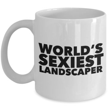 Landscaping Gag Gift World's Sexiest Landscaper Mug Ceramic Coffee Cup