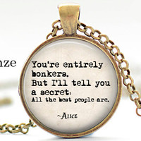 You're entirely bonkers jewelry/Alice in Wonderland Quote /Mad Hatter/Gift for Readers/book lovers/literature/ Literary Jewelry