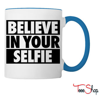 Believe In Your Selfie Coffee & Tea Mug