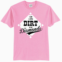I Like a Little Dirt On My Diamonds Baseball/Softball T-Shirt