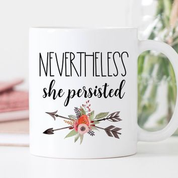 Coffee Mug | Nevertheless She Persisted | Feminist Gift | Women's Rights Mug | Women's Equality | Gift For Her | Nasty Woman