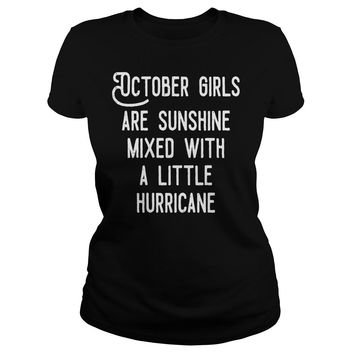 October girls are sunshine mixed with a little hurricane shirt Classic Ladies Tee