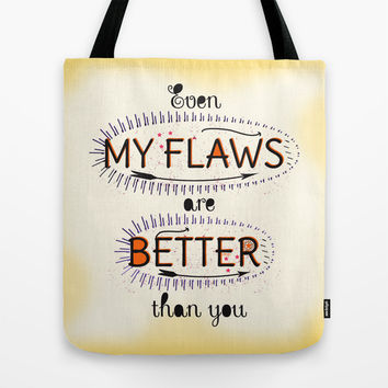 Even My Flaws are Better than you Tote Bag by Famenxt