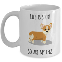 Life is Short So Are My Legs Corgi Mug Corgi Lovers Ceramic Coffee Cup