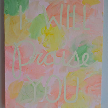 "I Will Praise You. Pastel Background. 10""x8""x5/8"" - Wall Art"