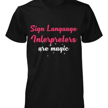 Sign Language Interpreters Are Magic. Awesome Gift - Unisex Tshirt