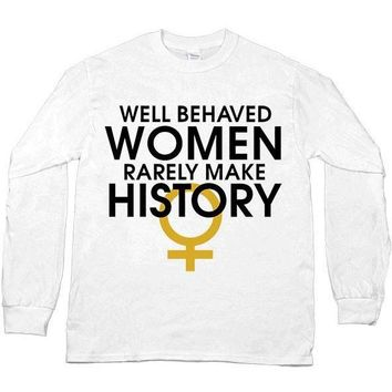 Well-Behaved Women Rarely Make History -- Unisex Long-Sleeve
