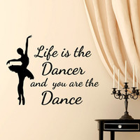 Vinyl Wall Decal Quote Life Is The Dancer And You Are The Dance- Ballet Dance Wall Decal Quote Girls Room Bedroom Wall Art Home Decor Q255