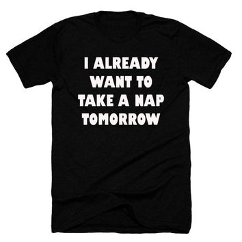 I Already Want To Take A Nap Tomorrow, coffee T-shirt, Need Coffee,