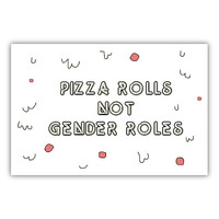 Pizza Rolls Not Gender Roles -- Poster