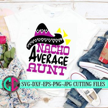 Nacho Average aunt SVG,Cinco de Mayo Cut File, Funny Taco Design, nana Life Shirt Saying, Women's Fiesta Quote dxf eps png Silhouette Cricut