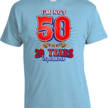 50th Birthday Shirt Funny Birthday Gifts 50th Birthday Gifts For Him I'm Not 50 I'm 30 With 20 Years Experience Mens Ladies Tee DAT-526