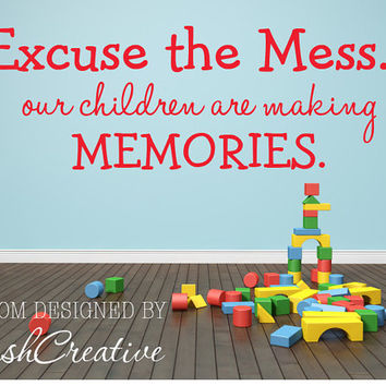 Playroom Wall Decal Excuse the Mess Children are Making Memories 084
