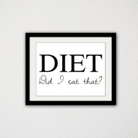 "Diet. Did I eat that? Funny Quote poster. Minimalist. Black and White. Typography. Kitchen Art. Kitchen Decor. Simple. 8.5x11"" Print"