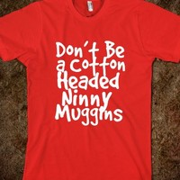 Don't Be a Cotton Headed Ninny Muggins - glamfoxx.com