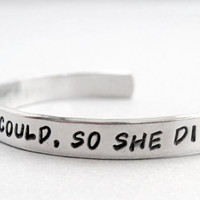 Hand Stamped Aluminum Cuff Bracelet - She Believed She Could So She Did - customizable