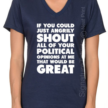 Political Opinion Shirt, Cool Funny Gift, Women V-neck T Shirt, Political Tshirt, Election T Shirt, Presidential Debate, Gift for husband