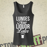 Lunges Now, Liquor Later Tank - T-Shirt - Tee - Shirt - Funny - Humor - Workout - Fitness - Motivation - Alcohol - Drinking - Bar - Gym -