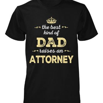 The Best Kind Of Dad Raises An Attorney - Unisex Tshirt