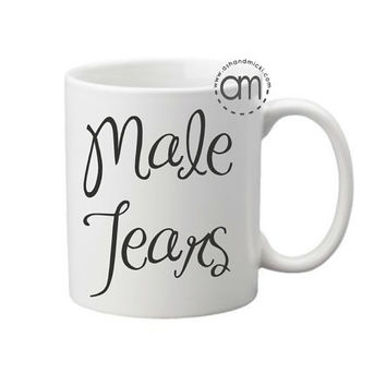 Male Tears, Funny Gift, Gag Gift