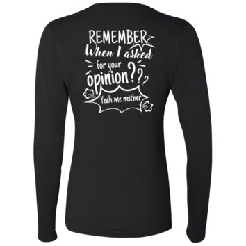 Remember When I Asked For Your Opinion??? Ladies' Softstyle 4.5 oz. LS T-Shirt