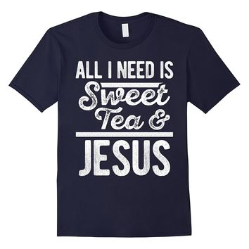 All I Need Is Jesus And Sweet Tea - Funny Southern T-Shirt
