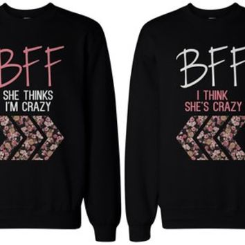 BFF Gift, BFF Accessories - Crazy BFF Floral Print Sweatshirts for Best Friends