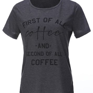 First Of All Coffee And Second Of All Coffee Printed T-Shirts - Ladies Crew Neck Novelty Tees