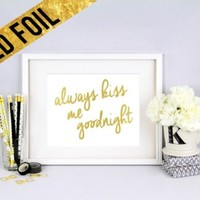ALWAYS KISS ME GOODNIGHT - Shiny Gold Foil Print 8x10 Home Decor