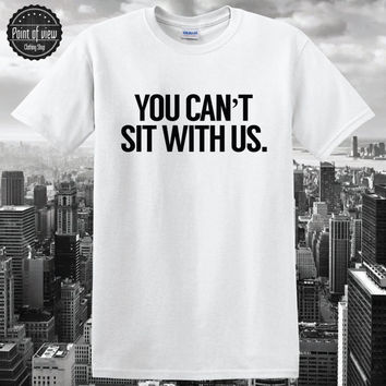 you cant sit with us tshirt you cant sit tshirt swag dope hipster tumblr tshirt  mens shirt girls shirt pinterest shirt blogger