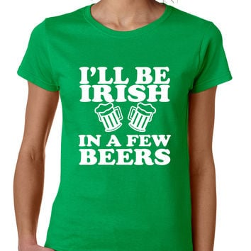 Women's T Shirt I'll Be Irish In Few Beers St Patrick's Party Tee