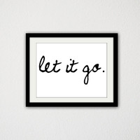 """Let it go. Motivational. Inspirational. Frozen Quote. Movie Quote. Simple. Typography. Minimalist. Black and White. Cursive. 8.5x11"""" print."""