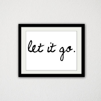 "Let it go. Motivational. Inspirational. Frozen Quote. Movie Quote. Simple. Typography. Minimalist. Black and White. Cursive. 8.5x11"" print."