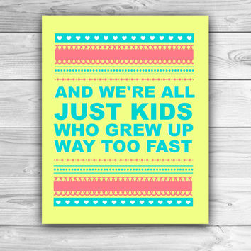 We're All Just Kids Who Grew Up Way Too Fast - The Cab Quote - Graphic Print - Wall Art