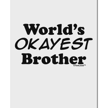 "World's Okayest Brother Text Aluminum 8 x 12"" Sign by TooLoud"
