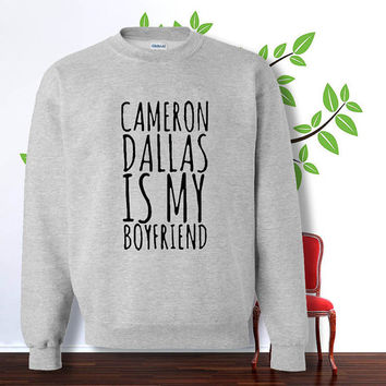 cameron dallas is my boyfriend sweatshirt , sweater , hoodie , pullover,  , crewneck for size s - 3xl