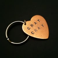 CRAY CRAY Keychain--Stamped Copper Heart Keychain, Copper Key Ring, Womens Keychain, Mens Keychain, Psycho, Crazy, Unisex, Metal Taboo