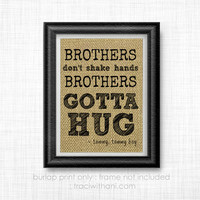 Brothers Gotta Hug - Burlap Printed Wall Art : Nursery, Wall Art, Quote, Rustic, Typography, Kids, Bedroom, Humor, Funny, Quote, Cute