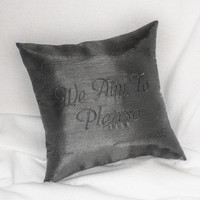 "50 Shades of Grey throw pillow ""We Aim To Please"" 14x14 inch embroidered decorative silk pillow"