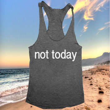 Not today racerback tank top yoga gym fitness workout exercise tops fashion fresh top swag dope funny style clothes tumblr