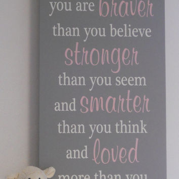 Large Art Sign: Always remember you are braver then you believe stronger then you seem and smarter then you think, Baby Nursery Room Decor