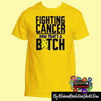Fighting Sarcoma Cancer Now That's a Bitch Funny Shirts