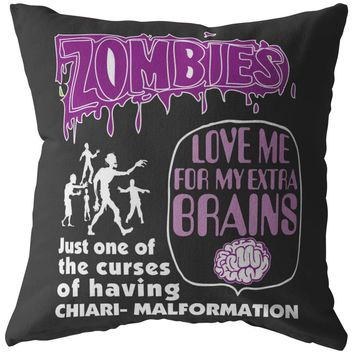 Funny Chiari Malformation Pillows Zombies Love Me For My Extra Brains