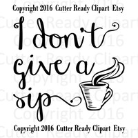 I don't give a sip Downloadable Digital Clipart Clip Art , Cutter Ready, Import Ready, JPG, SVG, PDF, mtc template, Printable Clip art