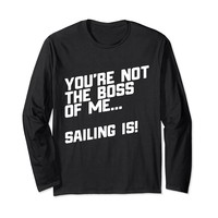 You're Not The Boss Of Me Funny Sailing Long Sleeve T-Shirt