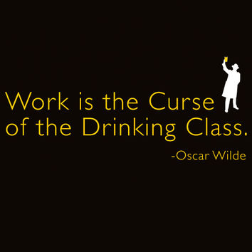 Work is the Curse of the Drinking Class WOMENS T-Shirt