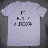Tumblr I'm Really A Unicorn Tee Slogan Funny Believe Crazy Animal T-shirt